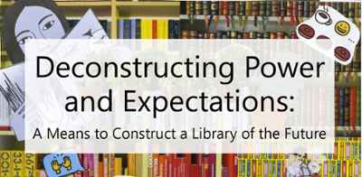 workshop title: Deconstructing Power and Expectations, a means to construct a library of the future